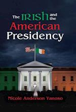 Irish and the American Presidency af Nicole Anderson Yanoso