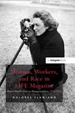 'Women, Workers, and Race in LIFE Magazine                                                                                                                                                     '