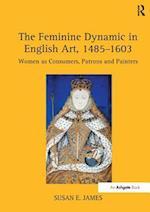 'The Feminine Dynamic in English Art, 1485?603                                                                                                                                                '