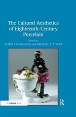 Cultural Aesthetics of Eighteenth-Century Porcelain