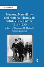 'Memory, Masculinity and National Identity in British Visual Culture, 1914?930                                                                                                                '