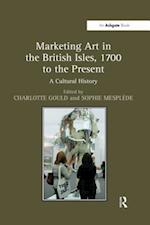 'Marketing Art in the British Isles, 1700 to the Present                                                                                                                                       '