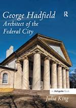George Hadfield: Architect of the Federal City