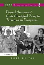 Beyond 'Innocence': Amis Aboriginal Song in Taiwan as an Ecosystem