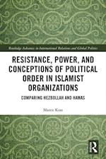 Resistance, Power and Conceptions of Political Order in Islamist Organizations (Routledge Advances in International Relations and Global Politics)