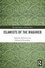 Islamists of the Maghreb (Routledge Studies in Political Islam)
