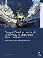 Danger, Development and Legitimacy in East Asian Maritime Politics (Asia's Transformations)