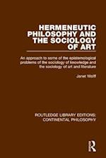 Hermeneutic Philosophy and the Sociology of Art (Routledge Library Editions Continental Philosophy)