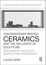 Contemporary British Ceramics and the Influence of Sculpture (Routledge Advances in Art and Visual Studies)