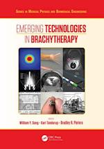 Emerging Technologies in Brachytherapy (Series in Medical Physics and Biomedical Engineering)