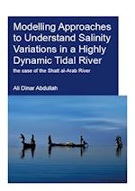 Modelling Approaches to Understand Salinity Variations in a Highly Dynamic Tidal River af Ali Dinar Abdullah