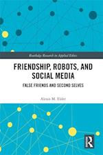 Friendship, Robots, and Social Media (Routledge Research in Applied Ethics)