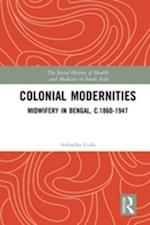 Colonial Modernities (Social History of Health and Medicine in South Asia)
