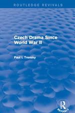 Revival: Czech Drama Since World War II (1978) (Routledge Revivals)