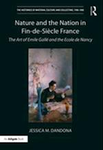 Nature and the Nation in Fin-de-Siecle France (The Histories of Material Culture and Collecting, 1700-1950)