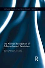Kantian Foundation of Schopenhauer's Pessimism (Routledge Studies in Nineteenth Century Philosophy)