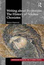Writing About Byzantium (Birmingham Byzantine and Ottoman Studies)
