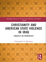Christianity and American State Violence in Iraq (Routledge Advances in International Relations and Global Politics)