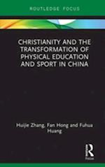 Christianity and the Transformation of Physical Education and Sport in China (Routledge Focus on Sport Culture and Society)