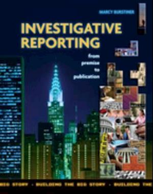 Investigative Reporting from Premise to Publication af Marcy Burstiner
