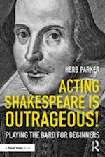 Acting Shakespeare is Outrageous!