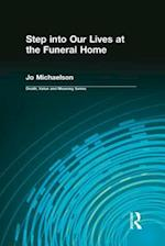 Step into Our Lives at the Funeral Home (Death, Value, and Meaning Series)