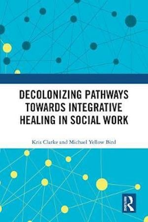Decolonizing Pathways towards Integrative Healing in Social Work