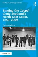 Singing the Gospel along Scotland's North-East Coast, 1859-2009 (Soas Musicology Series)
