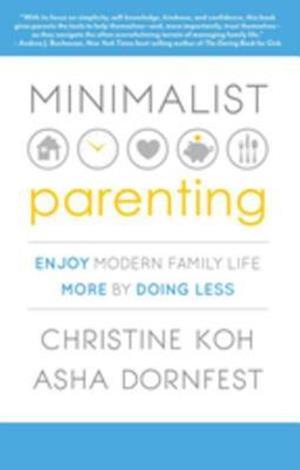 Minimalist Parenting af Asha Dornfest, Christine K. Koh