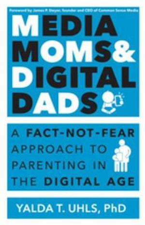 Media Moms & Digital Dads af Yalda Uhls
