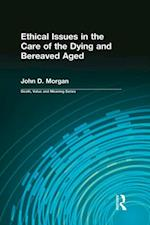 Ethical Issues in the Care of the Dying and Bereaved Aged (Death, Value, and Meaning Series)