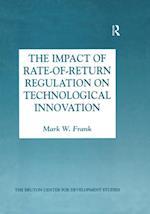 Impact of Rate-of-Return Regulation on Technological Innovation (Bruton Center for Development Studies Series)