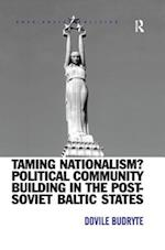 Taming Nationalism? Political Community Building in the Post-Soviet Baltic States af Dovile Budryte