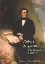 Robert Stephenson - The Eminent Engineer