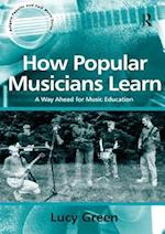 How Popular Musicians Learn (Ashgate Popular and Folk Music Series)