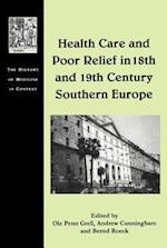 Health Care and Poor Relief in 18th and 19th Century Southern Europe (The History of Medicine in Context)