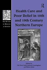 Health Care and Poor Relief in 18th and 19th Century Northern Europe (The History of Medicine in Context)