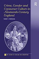 Crime, Gender and Consumer Culture in Nineteenth-Century England (The History of Retailing and Consumption)