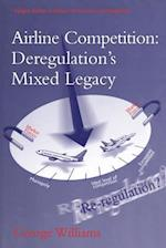 Airline Competition: Deregulation's Mixed Legacy (Ashgate Studies in Aviation Economics and Management)