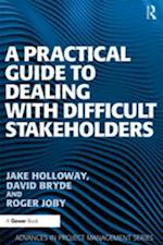 Practical Guide to Dealing with Difficult Stakeholders (Advances in Project Management)