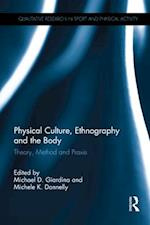 Physical Culture, Ethnography and the Body (Qualitative Research in Sport and Physical Activity)