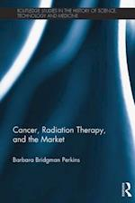 Cancer, Radiation Therapy, and the Market (Routledge Studies in the History of Science, Technology and Medicine)