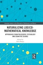 Naturalizing Logico-Mathematical Knowledge (Routledge Studies in the Philosophy of Mathematics and Physics)