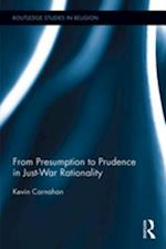 From Presumption to Prudence in Just-War Rationality (Routledge Studies in Religion)