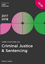 Core Statutes on Criminal Justice & Sentencing 2017-18 (Palgrave Core Statutes)