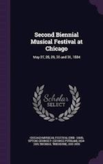 Second Biennial Musical Festival at Chicago: May 27, 28, 29, 30 and 31, 1884