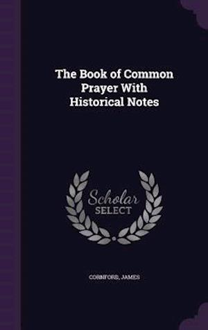 The Book of Common Prayer With Historical Notes