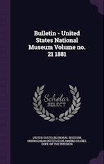 Bulletin - United States National Museum Volume No. 21 1881