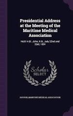 Presidential Address at the Meeting of the Maritime Medical Association: Held in St. John, N.B., July 22nd and 23rd, 1891 af Bayard
