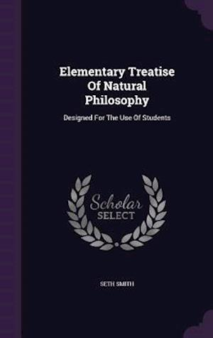 Elementary Treatise Of Natural Philosophy: Designed For The Use Of Students